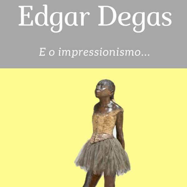Ebook | Edgar Degas e o impressionismo