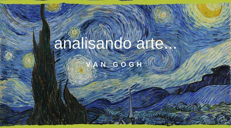 Analisando arte Van Gogh A Noite Estrelada