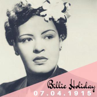 07.04.1915_ Nasce a cantora de jazz norte americana Eleanora Fagan Gough, conhecida por Billie Holiday