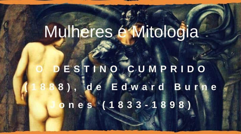 O DESTINO CUMPRIDO (1888), de Edward Burne Jones (1833-1898)