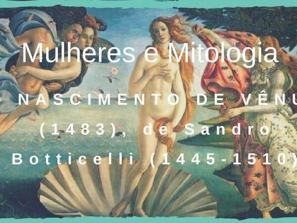 O NASCIMENTO DE VÊNUS (1483), de Sandro Botticelli (1445-1510)
