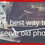 best way to preserve old photos