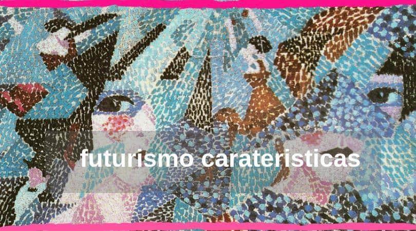 futurismo caracteristicas