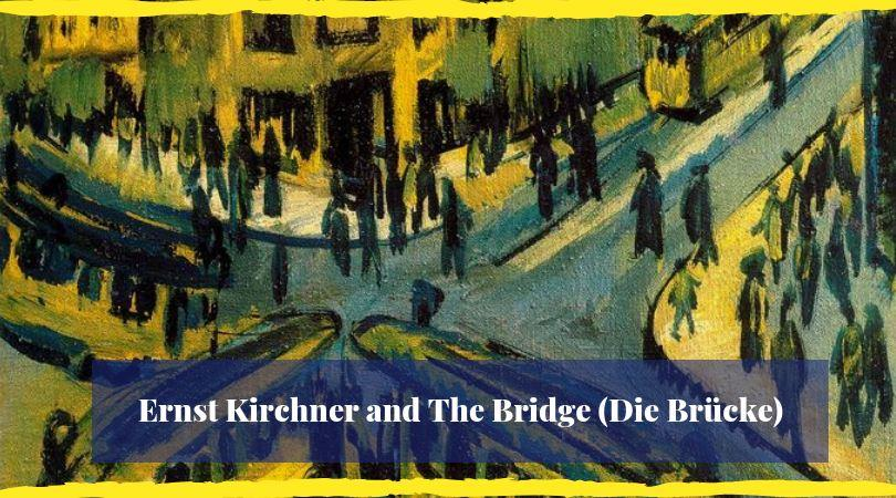 Ernst Kirchner and The Bridge