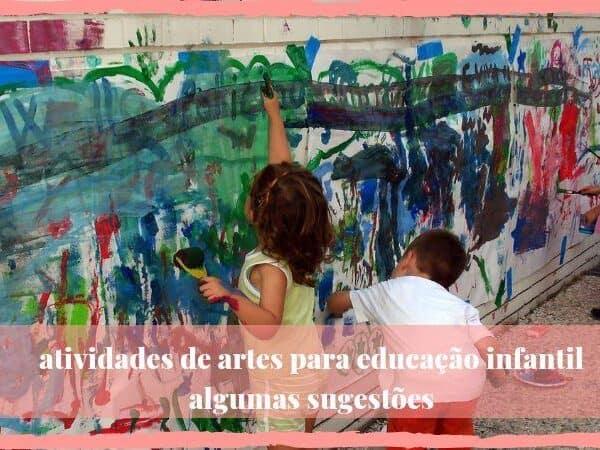 atividades de artes para educação infantil | algumas sugestões